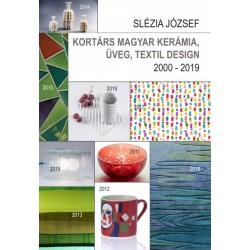 Slézia József: Kortárs magyar kerámia, üveg, textil design - 2000 - 2019