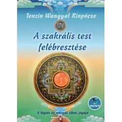 Tenzin Wangyal Rinpócse: A szakrális test felébresztése - A légzés és mozgás tibeti jógája