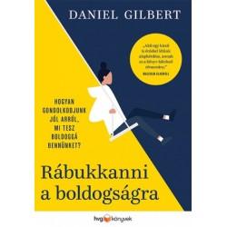 Daniel Gilbert: Rábukkanni a boldogságra - Hogyan gondolkodjunk jól arról, mi tesz boldoggá bennünket?