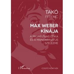 Takó Ferenc: Max Weber Kínája - A protestáns etika és a mandarinátus szelleme