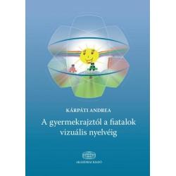 Kárpáti Andrea: A gyermekrajztól a fiatalok vizuális nyelvéig