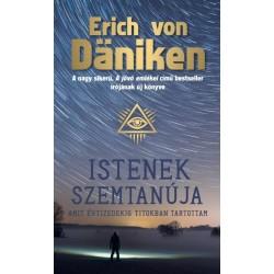 Erich Von Däniken: Istenek szemtanúja - Amit évtizedekig titokban tartottam