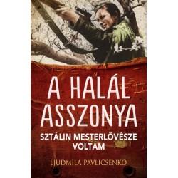 Pavlicsenko Ljudmila: A halál asszonya - Sztálin mesterlövésze voltam