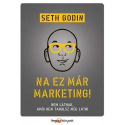 Seth Godin: Na ez már marketing! - Nem látnak, amíg nem tanulsz meg látni
