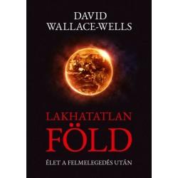 David Wallace-Wells: Lakhatatlan Föld - Élet a felmelegedés után