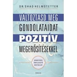 Dr. Shad Helmstetter: Változtasd meg gondolataidat pozitív megerősítésekkel