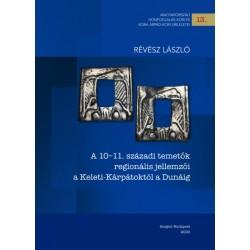 Révész László: A 10-11. századi temetők regionális jellemzői a Keleti-Kárpátoktól a Dunáig