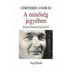 Görömbei András: A minőség jegyében - Írások Németh Lászlóról