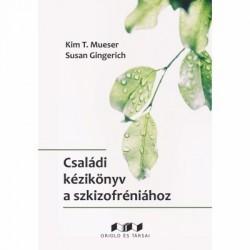 Susan Gingerich - Kim T. Mueser: Családi kézikönyv a szkizofréniához - Teljesebb élet a család támogatásával