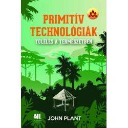 John Plant: Primitív technológiák - Túlélés a természetben