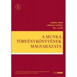 Dr. Kozma Anna - Dr. Lőrincz György - Pál Lajos: A Munka Törvénykönyvének magyarázata - A CD-mellékleten nyolcvanhat szerkesz...
