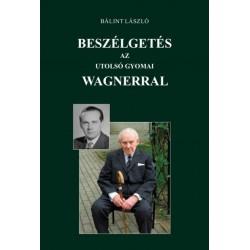 Bálint László: Beszélgetés az utolsó gyomai Wagnerral