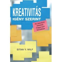 Eitan Y. Wilf: Kreativitás igény szerint - Az innováció dilemmái felgyorsult korunkban