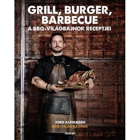 Jord Althuizen: Grill, burger, barbecue - A BBQ világbajnok receptjei