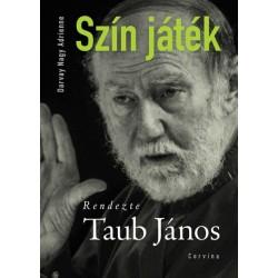 Darvay Nagy Adrienne: Szín játék - Rendezte Taub János
