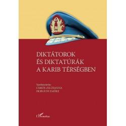 Csikós Zsuzsanna - Horváth Emőke: Diktátorok és diktatúrák a Karib térségben