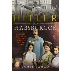 James Longo: Hitler és a Habsburgok - A Führer bosszúja az osztrák királyi család ellen