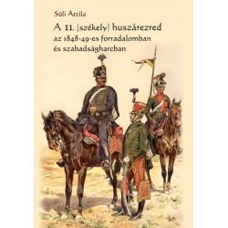Süli Attila: A 11. (székely) huszárezred az 1848-49-es forradalomban és szabadságharcban