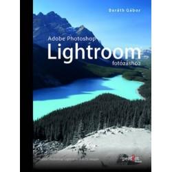 Baráth Gábor: Adobe Photoshop Lightroom fotózáshoz - Adobe Photoshop Ligtroom 6 és CC alapján