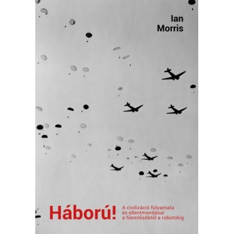 Ian Morris: Háború! - A civilizáció folyamata és ellentmondásai a főemlősöktől a robotokig