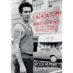 Roger Miret - Jon Wiederhorn: Lázadásom - Agnostic Front, jellemszilárdság, bátorság, dicsőség
