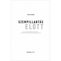 Peter Szabó: Szempillantás előtt - Az újra-hangolódás művészete... amikor az élet nem tartja magát a tervhez