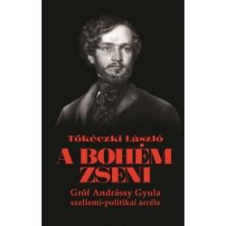 Tőkéczki László: A bohém zseni - Gróf Andrássy Gyula szellemi-politikai arcéle