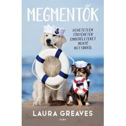 Laura Greaves: Megmentők - Hihetetlen történetek emberéleteket mentő kutyákról