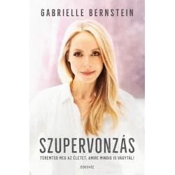 Gabrielle Bernstein: Szupervonzás - Teremtsd meg az életet, amire mindig is vágytál!
