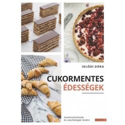 Iklódi Dóra: Cukormentes édességek - Inzulinrezisztensek és cukorbetegek részére