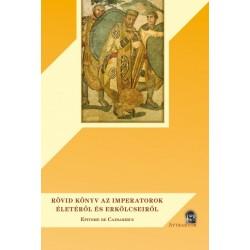 Rövid könyv az imperatorok életéről és erkölcseiről - Epitome de Caesaribus