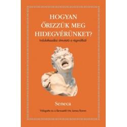 Lucius Annaeus Seneca: Hogyan őrizzük meg a hidegvérünket? - Indulatkezelési útmutató a régmúltból
