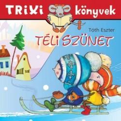 Tóth Eszter: Téli szünet - Trixi könyvek