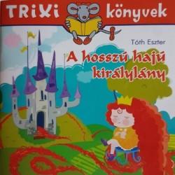 Tóth Eszter: A hosszú hajú királylány - Trixi könyvek