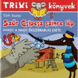 Tóth Eszter: Szőr Csipesz színre lép - avagy a nagy ékszerrablás esete - Trixi könyvek