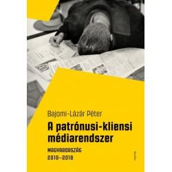 Bajomi-Lázár Péter: A patrónusi-kliensi médiarendszer - Magyarország 2010-2018