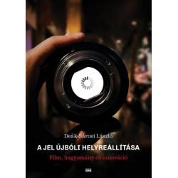 Deák-Sárosi László: A jel újbóli helyreállítása - Film, hagyomány és innováció