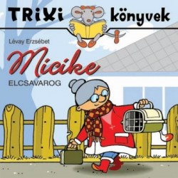 Lévay Erzsébet: Micike elcsavarog - Trixi könyvek