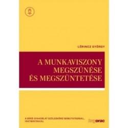 Lőrincz György: A munkaviszony megszűnése és megszüntetése - A bírói gyakorlat széleskörű bemutatásával, iratmintákkal