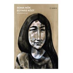 Raffael Mónika: Roma nők egymás közt - Beszélgetés tizenkét roma nővel