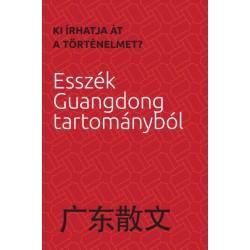 Ki írhatja át a történelmet? - Esszék Guangdong tartományból