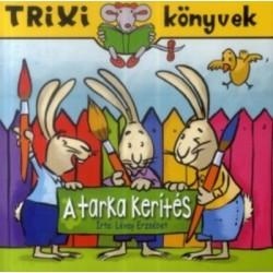 Lévay Erzsébet: A tarka kerítés - Trixi könyvek