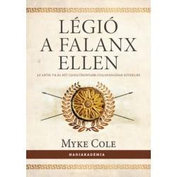 Myke Cole: Légió a falanx ellen - Az antik világ két leghatékonyabb gyalogságának küzdelme