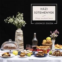 Losonczi Zsuzsanna: Házi sütemények - Ahogy anyukánk készíti