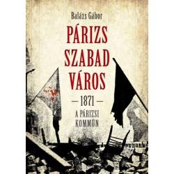 Balázs Gábor: Párizs szabad város 1871 - A párizsi kömmün
