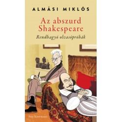 Almási Miklós: Az abszurd Shakespeare - Rendhagyó olvasópróbák