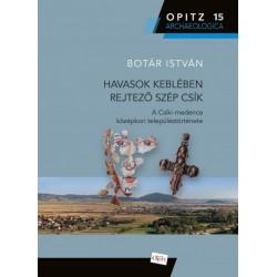 Botár István: Havasok keblében rejtező szép Csík - A Csíki-medence településtörténete a régészeti kutatások tükrében