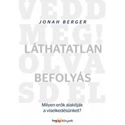 Jonah Berger: Láthatatlan befolyás - Milyen erők alakítják a viselkedésünket?