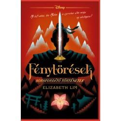 Elizabeth Lim: Disney - Fénytörések - Sorsfordító történetek
