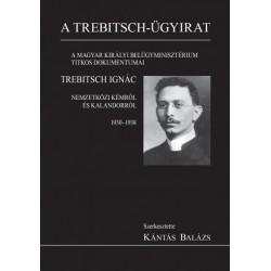 Kántás Balázs: A Trebitsch-ügy - A magyar királyi belügyminisztérium titkos dokumentumai